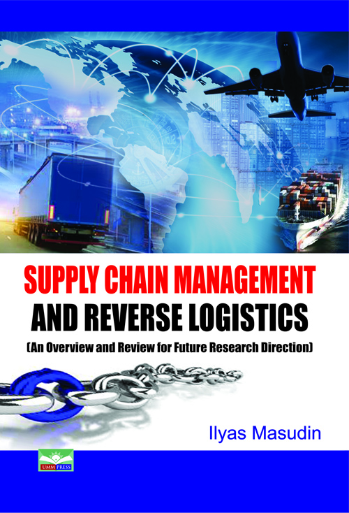 SUPPLY CHAIN MANAGEMENT AND REVERSE LOGISTICS (An Overview and Review for Future Research Direction)