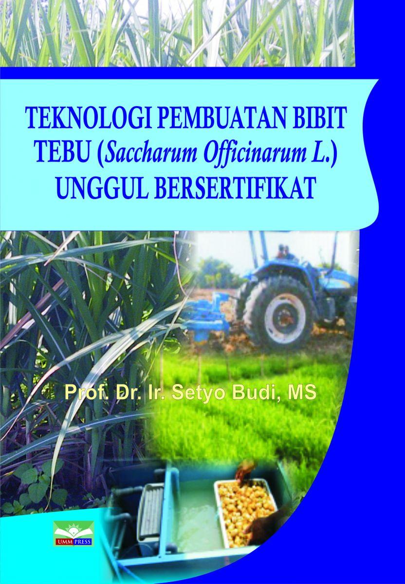 TEKNOLOGI PEMBUATAN BIBIT TEBU (Saccharum Officinarum L.) UNGGUL BERSERTIFIKAT
